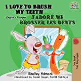 I Love to Brush My Teeth J'adore me brosser les dents: Bilingual book English French