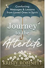 Journey to the Afterlife: Comforting Messages & Lessons from Loved Ones in Spirit Kindle Edition