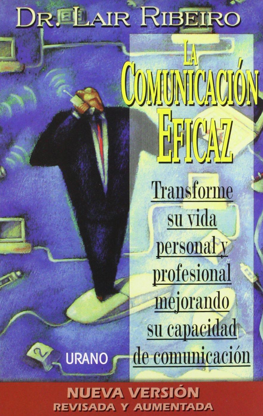 Download La Comunicacion Eficaz: Transforme su vida personal y mejorando su capacidad de comunicacion (Nueva version) (Spanish Edition) PDF