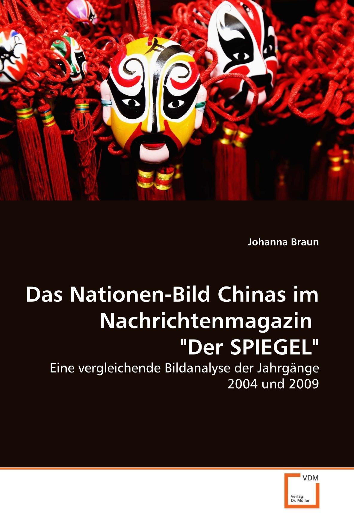 Das Nationen-Bild Chinas im Nachrichtenmagazin Der SPIEGEL: Eine vergleichende Bildanalyse der Jahrgänge 2004 und 2009