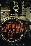 American Spirit: An Exploration of the Craft Distilling Revolution