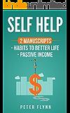 Self Help: 2 manuscripts Habits to better life, Passive income