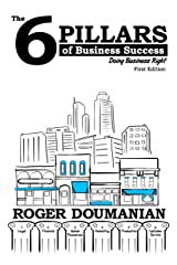 The 6 Pillars of Business Success: Doing Business Right Paperback