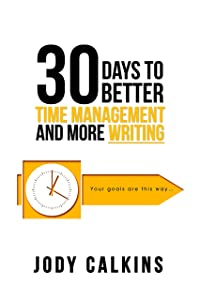 30 Days to Better Time Management and More Writing