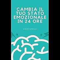 CAMBIA IL TUO STATO EMOZIONALE IN 24 ORE (Italian Edition)