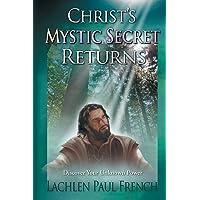 Christ's Mystic Secret Returns: Discover Your Unknown Power