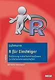 R für Einsteiger: Einführung in die Statistiksoftware für die Sozialwissenschaften. Mit Online-Material (German Edition)