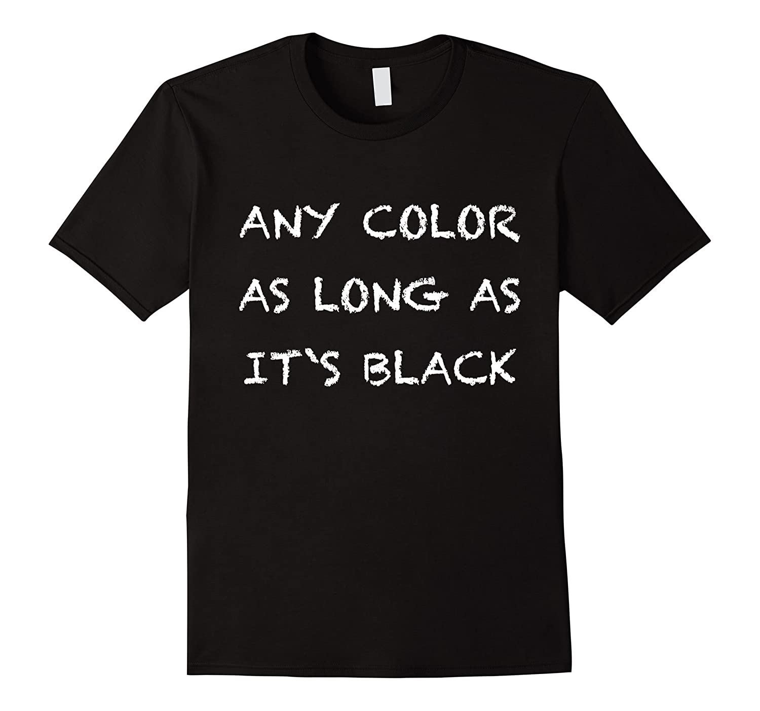 Any Color as long as it`s Black T-Shirt-TH