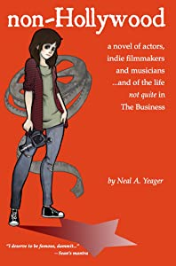 non-Hollywood: a novel of actors, indie film & music