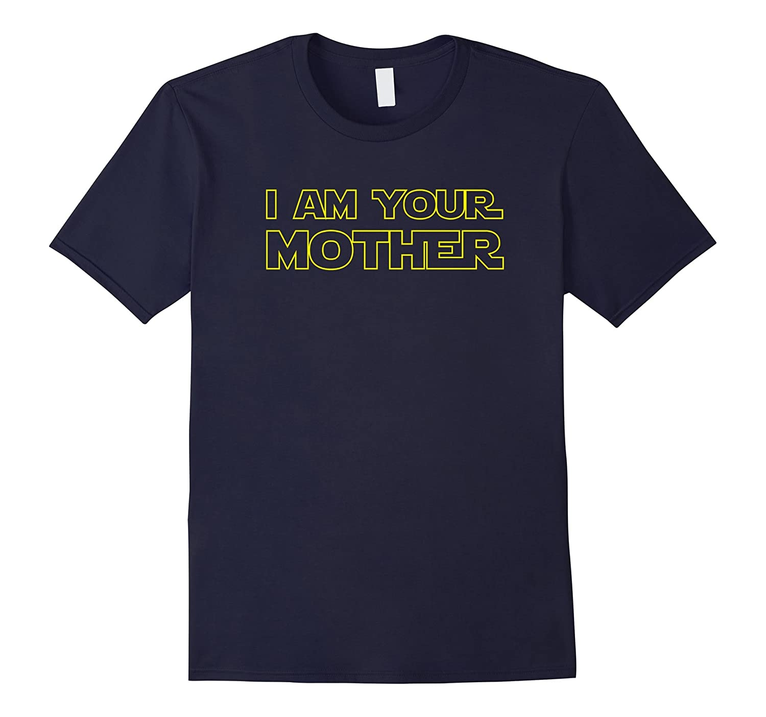 I Am Your Mother T Shirt - Mothers Day Gift For Star Mom-Vaci