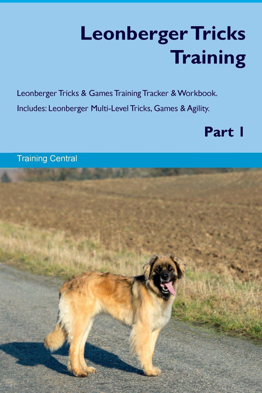 Leonberger Tricks Training Leonberger Tricks & Games Training Tracker & Workbook. Includes: Leonberger Multi-Level Tricks, Games & Agility. Part 1 pdf epub