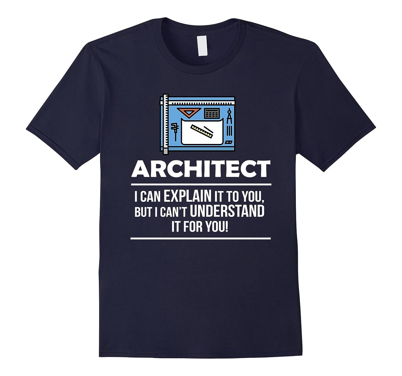 Architect I can Explain It Occupation T-shirt-TJ