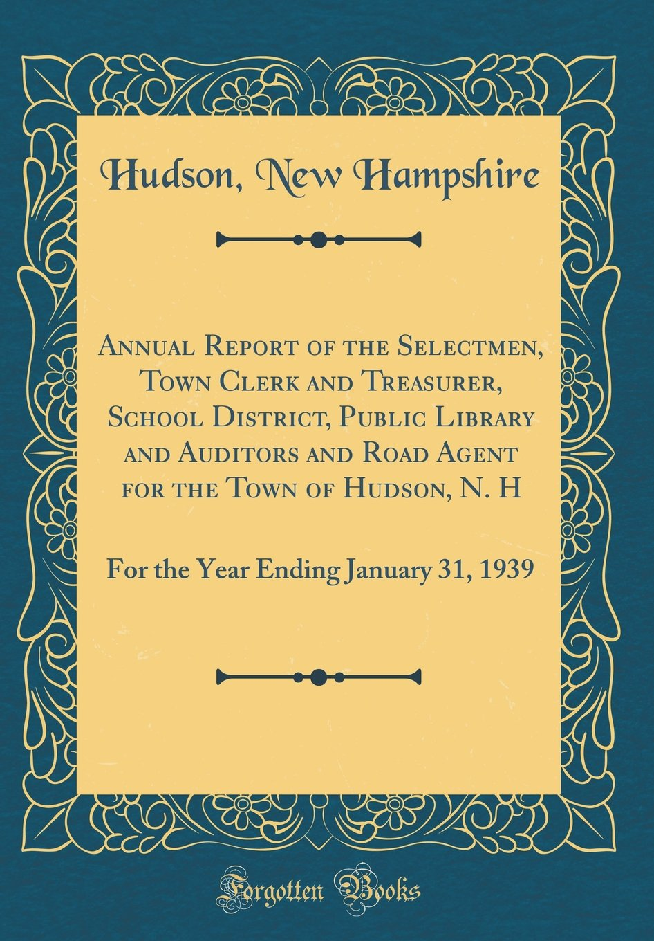 Download Annual Report of the Selectmen, Town Clerk and Treasurer, School District, Public Library and Auditors and Road Agent for the Town of Hudson, N. H: ... Ending January 31, 1939 (Classic Reprint) PDF