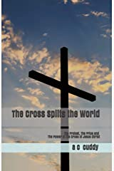 The Cross Splits the World: The Protest, The Price and The Power of the Cross of Jesus Christ Kindle Edition