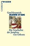 Jeanne d'Arc: Die Geschichte der Jungfrau von Orleans (Beck'sche Reihe)