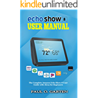 Echo Show 8 Manual: The Complete Amazon Echo Show 8 User Guide with Alexa for Beginners | Learn Advanced Tips, Tricks, Skills, and Commands | Download FREE eBook inside
