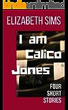 I am Calico Jones: Four Short Stories