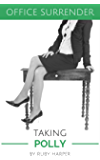 Taking Polly : A Secretary's Sensual Encounter with Her Boss (Office Surrender Book 4)