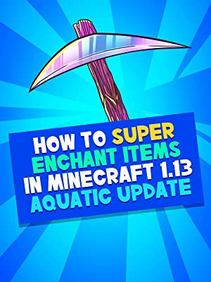 Amazon com: Watch Clip: How to Super Enchant Items in Minecraft 1 13
