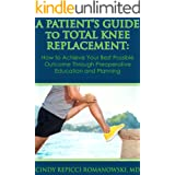 A Patient's Guide to Total Knee Replacement: How to Achieve Your Best Possible Outcome Through Preoperative Education and Pla