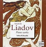 Liadov : Piano works. Kikuchi, Y.