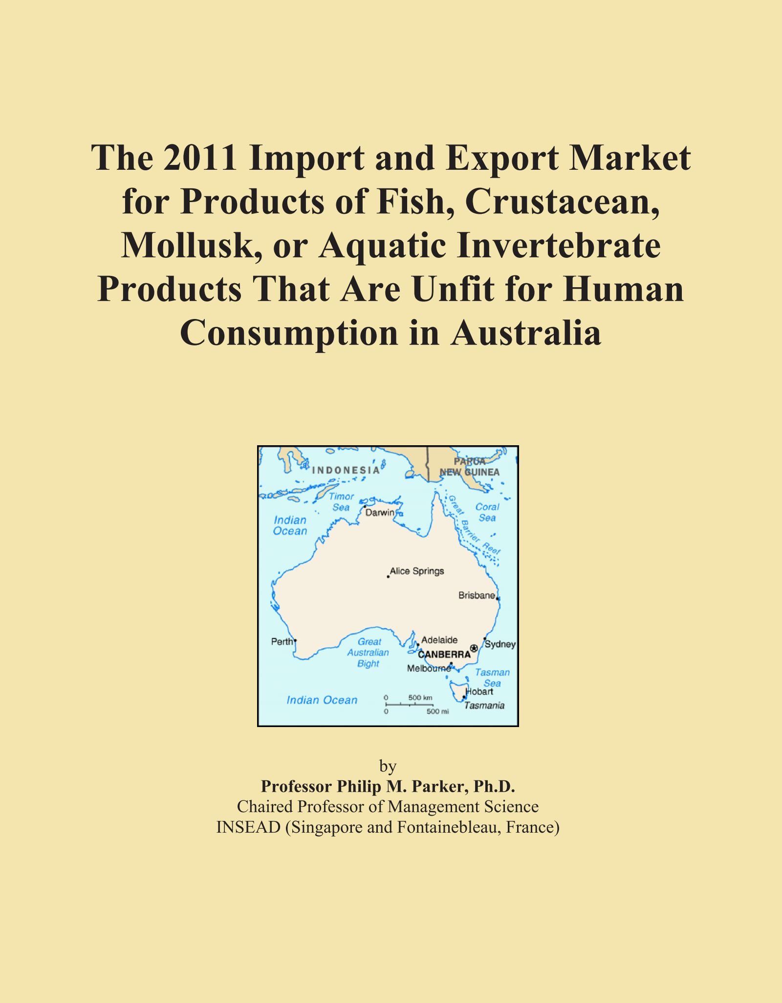 Download The 2011 Import and Export Market for Products of Fish, Crustacean, Mollusk, or Aquatic Invertebrate Products That Are Unfit for Human Consumption in Australia PDF