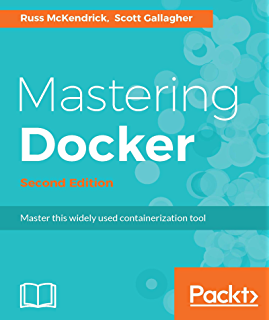 Amazon mastering docker ebook scott gallagher kindle store mastering docker second edition master this widely used containerization tool fandeluxe Image collections