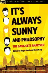 It's Always Sunny and Philosophy: The Gang Gets Analyzed (Popular Culture and Philosophy) Paperback