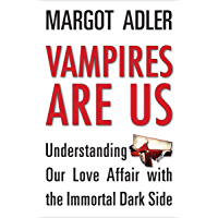 Vampires Are Us: Understanding Our Love Affair with the Immortal Dark Side book cover