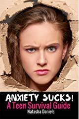 Anxiety Sucks! A Teen Survival Guide (Teen Survival Guides Book 1) Kindle Edition