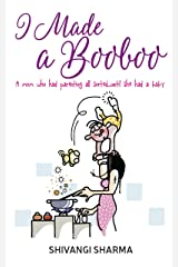 I made a booboo: A mom who had parenting all sorted...until she had a baby Kindle Edition