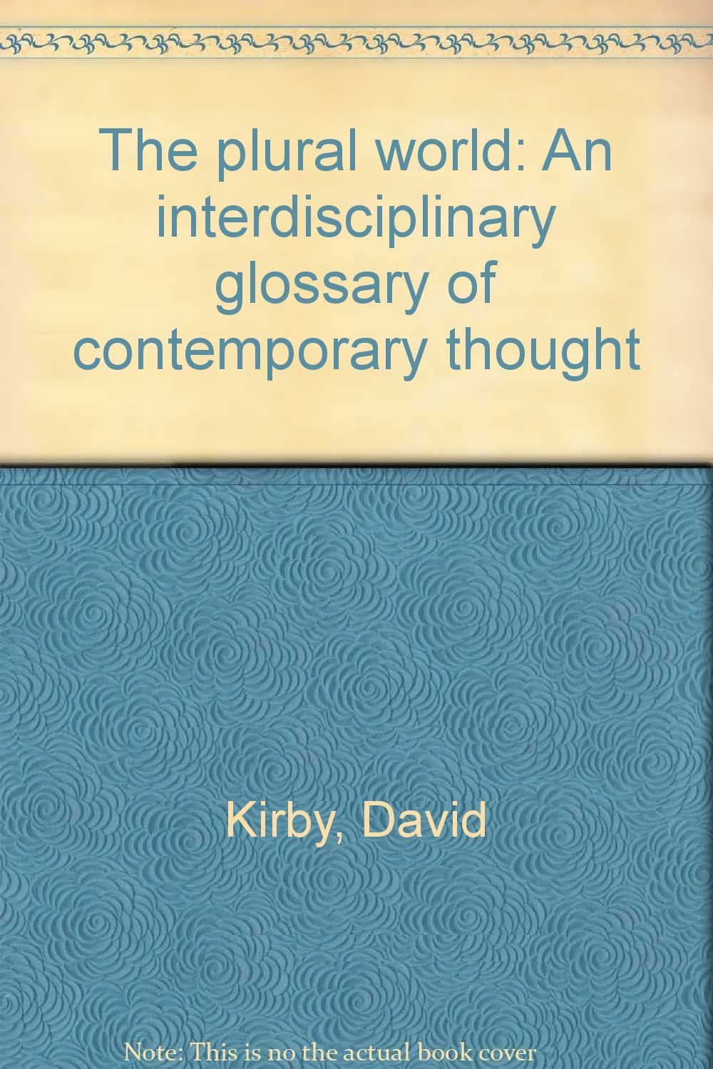 Image for Plural World: An Interdisciplinary Glossary of Contemporary Thought