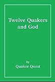 Twelve Quakers and God (Twelve Quakers... Book 1)
