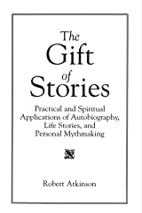 The Gift of Stories: Practical and Spiritual Applications of Autobiography, Life Stories, and Personal Mythmaking Paperback