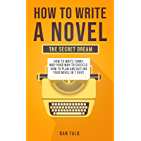 How to write a novel: The secret dream. How to write funny. Map your way to success. How to plan and outline your novel in 7 days. (English Edition)