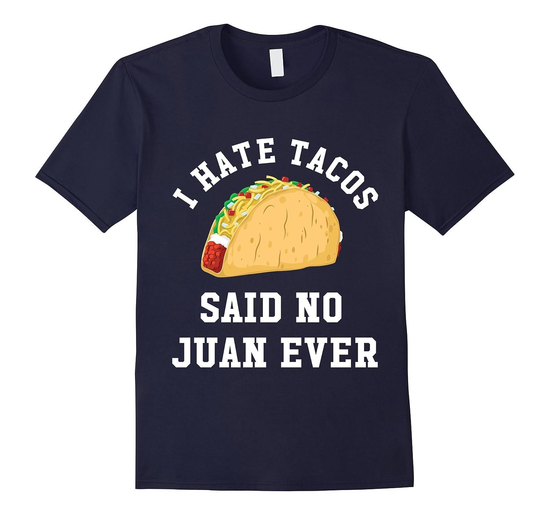 I Hate Tacos Said No Juan Ever Text - Cinco De Mayo T-Shirt-CD