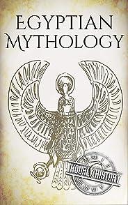 Egyptian Mythology: A Concise Guide to the Ancient Gods and Beliefs of Egyptian Mythology (Greek Mythology - Norse Mythology