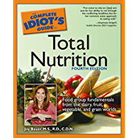 The Complete Idiot's Guide to Total Nutrition, 4th Edition: Food Group Fundamentals from the Dairy, Fruit, Vegetable, and Grain Worlds (English Edition)
