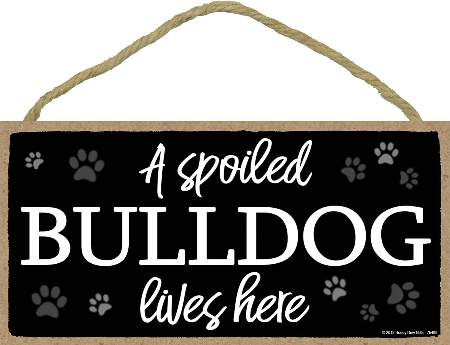 A Spoiled Bulldog Lives Here - 5 x 10 inch Hanging Wood Sign Home Decor, Wall Art, Bulldog Gifts