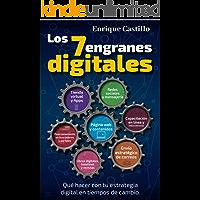 LOS 7 ENGRANES DIGITALES: Qué hacer con tu estrategia digital en tiempos de cambio.