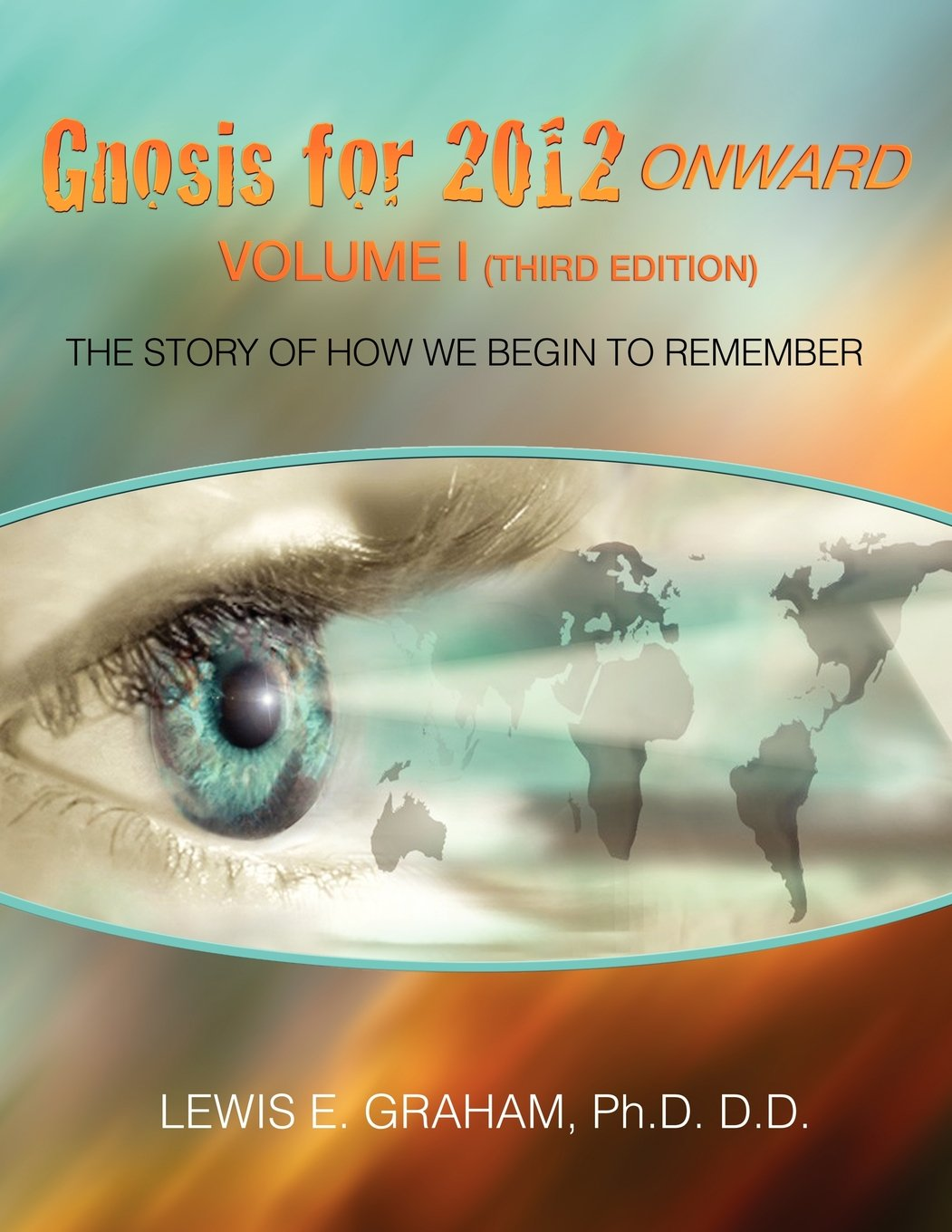 Read Online Gnosis for 2012 Onward: The Story of How We Begin to Remember (Volume I) pdf epub