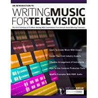 An Introduction to Writing Music For Television: The Art & Technique of TV Music Writing With Contributions From Emmy® Award Winning Composers (How to write music)