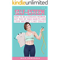 Self-Esteem for Women: How to Be a Badass Woman, Get Rid of Bad Habits and Lose Weight Like Crazy (FOFIFIT Book 1)