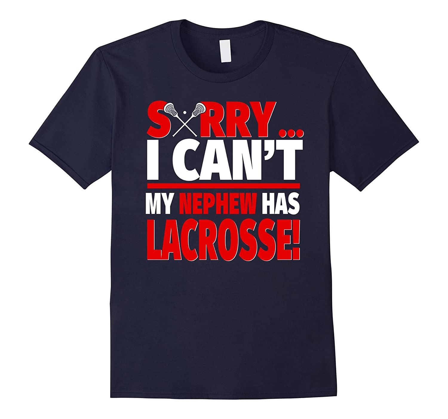 Sorry I Can't My Nephew Has Lacrosse - Aunt or Uncle T-Shirt-Art