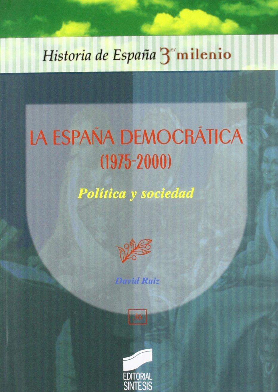 La España democrática 1975-2000 : política y sociedad: 36 Historia de España, 3er milenio: Amazon.es: Ruiz, David: Libros