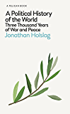 A Political History of the World: Three Thousand Years of War and Peace (Pelican Books)