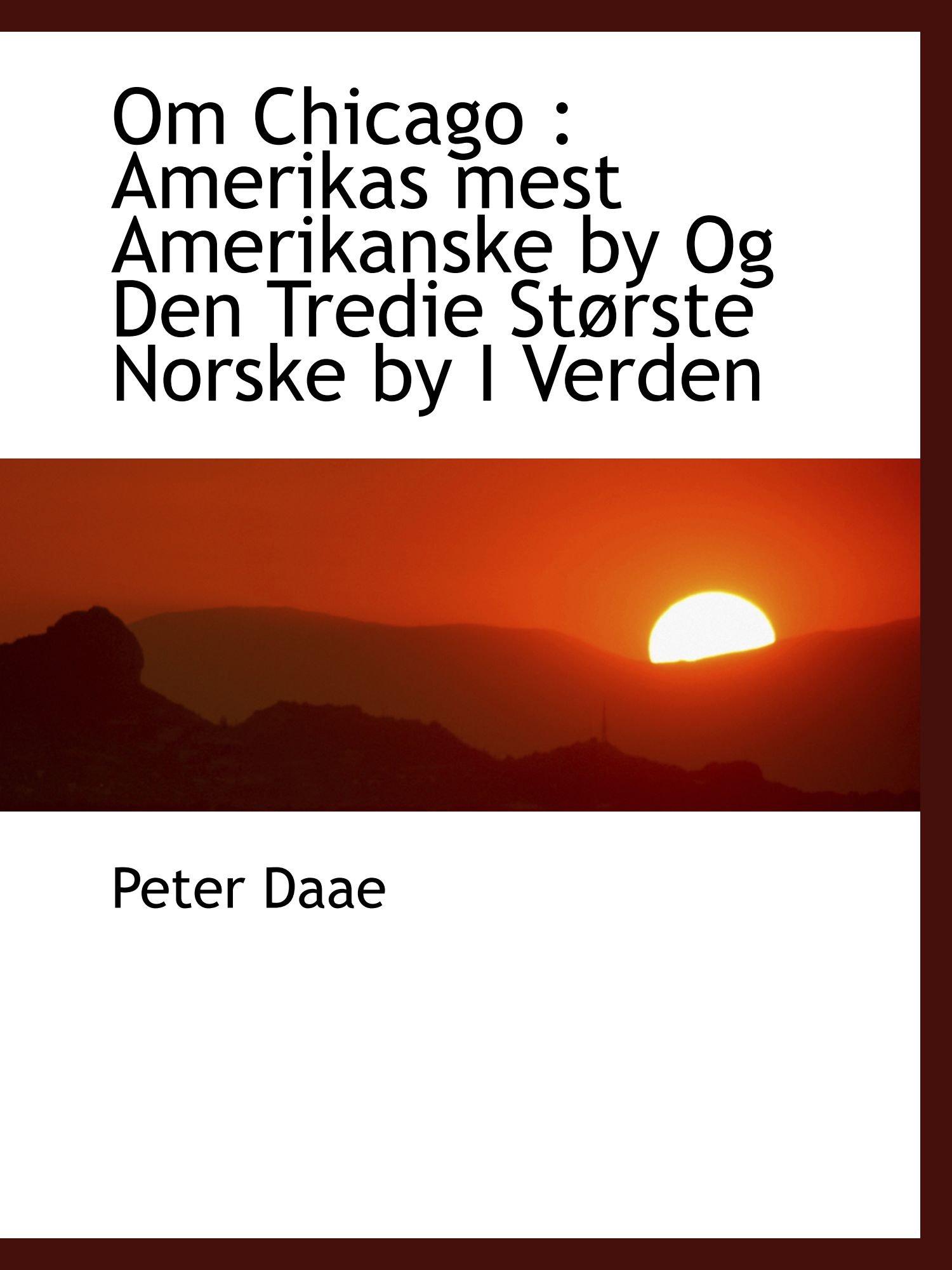 Download Om Chicago : Amerikas mest Amerikanske by Og Den Tredie Største Norske by I Verden pdf epub