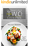 Instant Pot for Two Cookbook: The Very Best Instant Pot Recipes for Two People