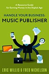 Handle Your Business: Music Publisher Kindle Edition