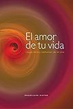 El amor de tu vida: Una guía práctica y espiritual para una vida plena (Spanish Edition)